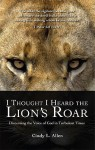 I Thought I Heard the Lion's Roar: Discerning the Voice of God in Turbulent Times - Cindy L. Allen