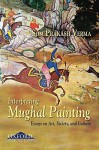 Interpreting Mughal Painting: Essays on Art, Society and Culture - Som Prakash Verma