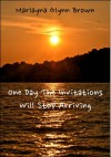 One Day The Invitations Will Stop Arriving: A Travel Memoir - Marlayna Glynn Brown