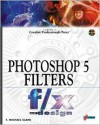 "Photoshop 5 Filters f/x and design: The Perfect ""How-To"" Guide to Creating Astonishing 3D Effects for World Wide Web Pages and Digital Applications! - T. Michael Clark"