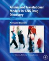 Animal and Translational Models for CNS Drug Discovery: Psychiatric Disorders: Psychiatric Disorders - Robert A McArthur, Franco Borsini