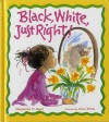 Black, White, Just Right! - Marguerite W. Davol, Irene Trivas