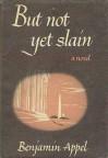 But Not Yet Slain - Benjamin Appel