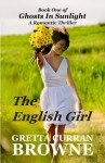 The English Girl - Book One of Ghosts in Sunlight - Gretta Curran Browne