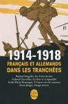 1914-1918: Français et Allemands dans les tranchées - Roland Dorgelès, Gabriel Chevallier, Erich Maria Remarque, Ernst Jünger