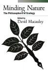 Minding Nature: Philosophers of Ecology, The - David Macauley, David Macauley
