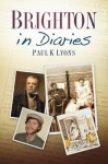 Brighton in Diaries. Paul K. Lyons - Paul K. Lyons