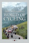 John Wilcockson's World of Cycling - John Wilcockson, Graham Watson