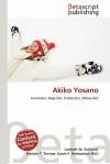 Akiko Yosano - Lambert M. Surhone, Mariam T. Tennoe, Susan F. Henssonow
