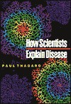 How Scientists Explain Disease - Paul R. Thagard