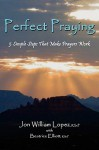 Perfect Praying: 5 Simple Steps That Make Prayers Work - Jon William Lopez, Beatrice Elliott