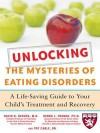 Unlocking the Mysteries of Eating Disorders: A Life-Saving Guide to Your Child's Treatment and Recovery - David Herzog, Patti Cable, Debra Franko