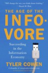 The Age of the Infovore: Succeeding in the Information Economy - Tyler Cowen