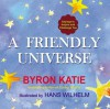 A Friendly Universe: Sayings to Inspire and Challenge You - Byron Katie