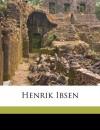 Henrik Ibse, Volume 13 - Edmund Gosse, Edward Dowden, James Huneker