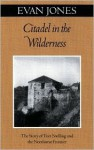 Citadel In The Wilderness: The Story of Fort Snelling and the Northwest Frontier - Evan Jones