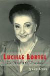 Lucille Lortel: The Queen of Off Broadway - Alexis Greene