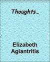 Thoughts... - Elizabeth Agiantritis