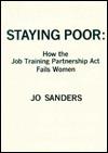 Staying Poor: How the Job Training Partnership ACT Fails Women - Jo Sanders