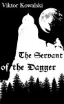 The Servant of the Dagger - Viktor Kowalski