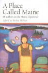 A Place Called Maine: 24 Authors on the Maine Experience - Wesley McNair