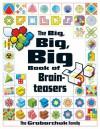 The Big, Big, Big Book of Brainteasers - Serhiy Grabarchuk, Peter Grabarchuk, Grabarchuk Family