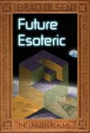 Future Esoteric: The Unseen Realms - Brad Olsen
