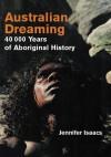 Australian Dreaming: 40,000 years of Aboriginal History - Jennifer Isaacs, Wandjuk Marika