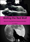 Mating the Red Wolf: (Book 10, Grey Wolf Pack Romance Novellas) - E A Price