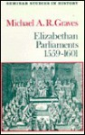 Elizabethan Parliaments, 1559-1601 - Michael A.R. Graves