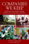 Companies We Keep: Employee Ownership and the Business of Community and Place - John Abrams, William Greider