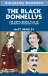 The Black Donnellys: The Outrageous Tale of Canada's Deadliest Feud (Amazing Stories) - Nate Hendley