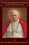 On the Sanctification of Priests According to the Needs of Our Times - Reginald Garrigou-Lagrange, Rev Paul M Kimball