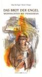 Das Brot der Engel: Weihnachten mit Franziskus - Max Bolliger, René Villiger