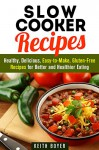 Slow Cooker Recipes: Healthy, Delicious, Easy-to-Make, Gluten-Free Recipes for Better and Healthier Eating (Low Carb Crock-Pot Cookbook) - Keith Boyer