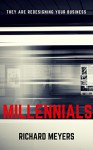 Millennials: THEY ARE REDESIGNING YOUR BUSINESS. ARE YOU PREPARED? - Richard Meyers