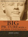 The Big Picture Book of Human Civilisation - John Long