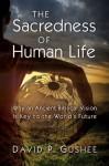 The Sacredness of Human Life - David P. Gushee