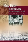 May Days in Hong Kong: Emergency and Riot in 1987 - Robert Bickers, Ray Yep
