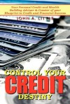 Control Your Credit Destiny: Your Personal Credit and Wealth Building Advisor & Creator of Your Blueprint to Credit and Financial Success - John Little