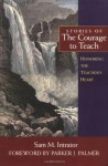 Stories of the Courage to Teach: Honoring the Teacher's Heart - Sam M. Intrator, Parker J. Palmer