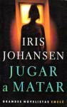 Jugar A Matar - Iris Johansen