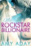 My Rockstar Billionaire - Amy Aday