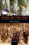 Tears of the Tree: The Story of Rubber - A Modern Marvel - John Loadman
