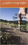 10 Simple Diet Tips to Transform Your Body and Change Your Life - Justin Kander