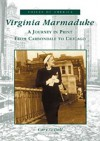 Virginia Marmaduke, Il: A Journey in Print from Carbondale to Chicago - Cary O'Dell