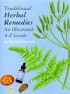 Traditional Herbal Remedies: An Illustrated A Z Guide - Michael Howard