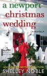 A Newport Christmas Wedding: A Novella - Shelley Noble