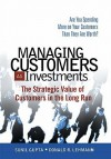 Managing Customers as Investments: The Strategic Value of Customers in the Long Run - Sunil Gupta, Donald Lehmann