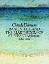 Images, Jeux and the Martyrdom of St. Sebastian (Suite) in Full Score - Claude Debussy